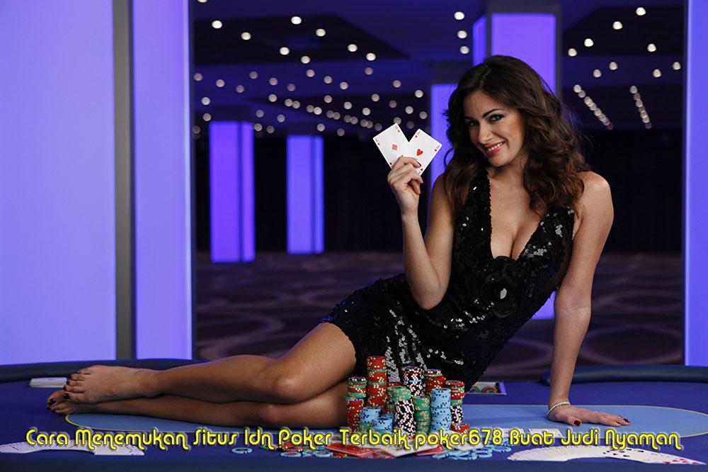 Cara Menemukan Situs Idn Poker Terbaik poker678 Buat Judi Nyaman
